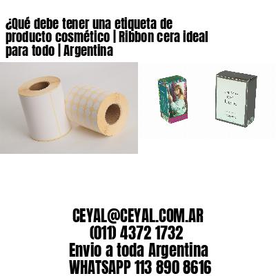 ¿Qué debe tener una etiqueta de producto cosmético | Ribbon cera ideal para todo | Argentina
