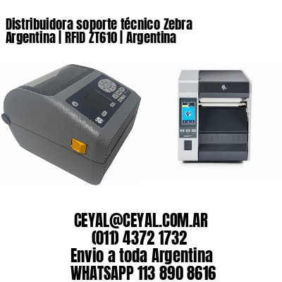 Distribuidora soporte técnico Zebra Argentina | RFID ZT610 | Argentina
