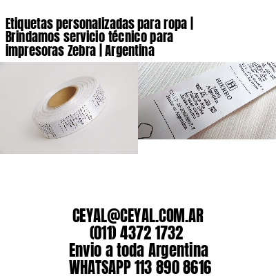Etiquetas personalizadas para ropa | Brindamos servicio técnico para impresoras Zebra | Argentina