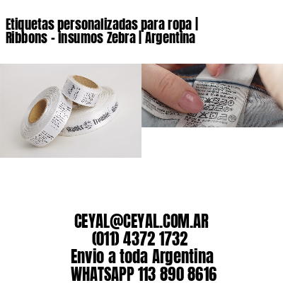 Etiquetas personalizadas para ropa   Ribbons - insumos Zebra   Argentina