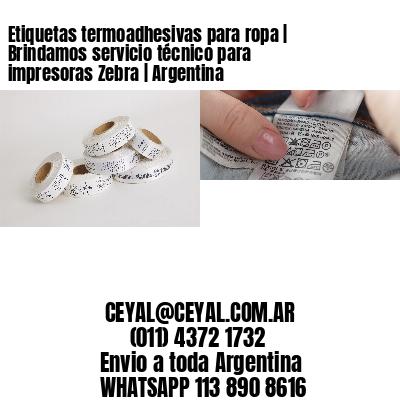 Etiquetas termoadhesivas para ropa | Brindamos servicio técnico para impresoras Zebra | Argentina