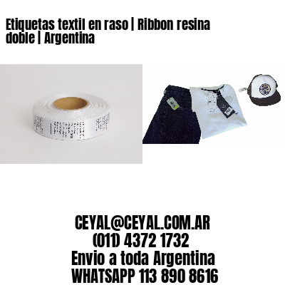 Etiquetas textil en raso | Ribbon resina doble | Argentina