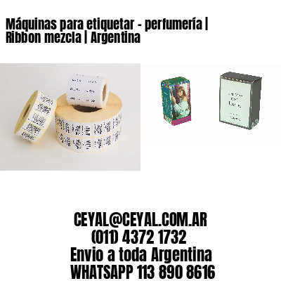 Máquinas para etiquetar - perfumería | Ribbon mezcla | Argentina