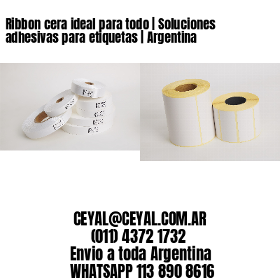Ribbon cera ideal para todo   Soluciones adhesivas para etiquetas   Argentina