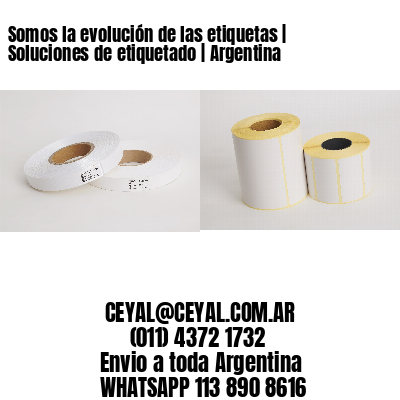 Somos la evolución de las etiquetas   Soluciones de etiquetado   Argentina